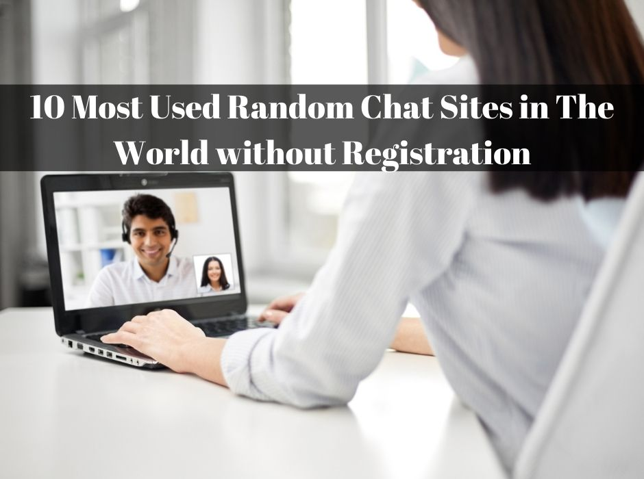 10 Most Used Random Chat Sites in The World without Registration